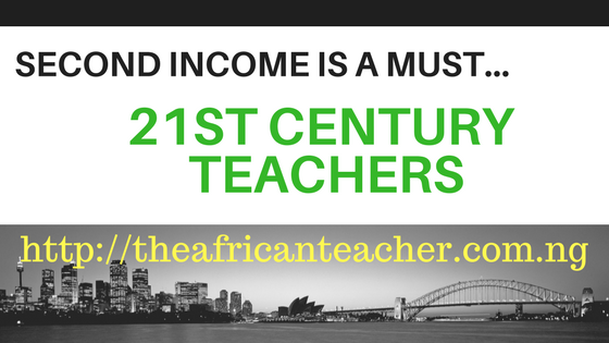 The realities of the 21st century and the need to correct the myth of poverty among teachers make it mandatory today for teachers to seek for alternative income sources in addition to their regular paycheck.