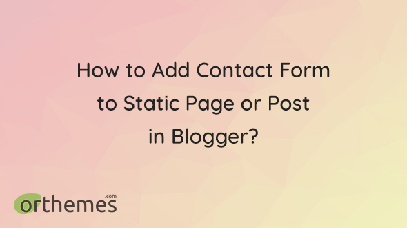 How to Add Contact Form to Static Page or Post in Blogger Preview