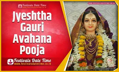 2022 Jyeshtha Gauri Avahana Pooja Date and Time, 2022 Jyeshtha Gauri Avahana Festival Schedule and Calendar