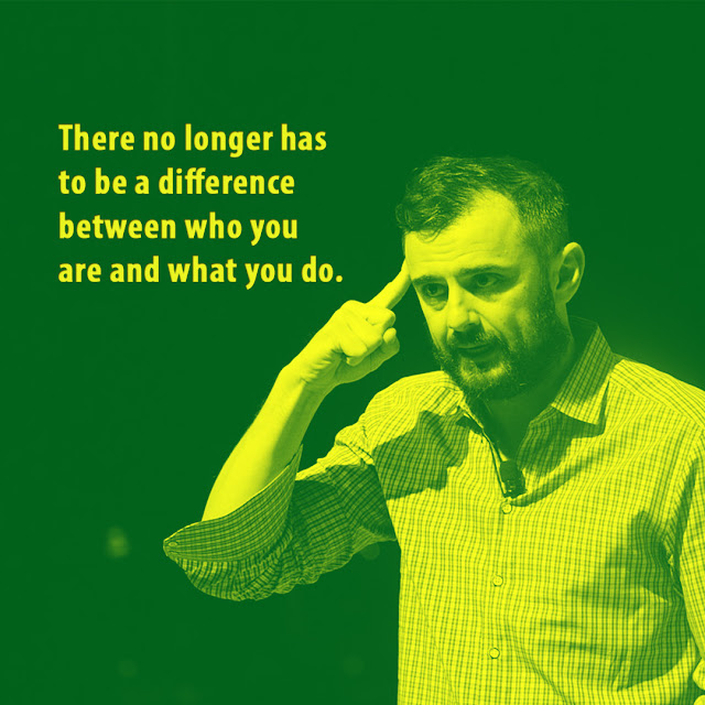 There no longer has to be a difference between who you are and what you do. Gary Vaynerchuk -AksharRaj