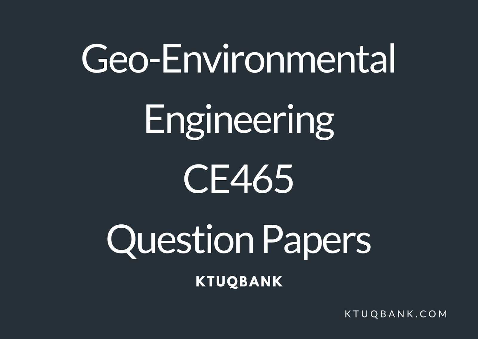 Geo-Environmental Engineering | CE465 | Question Papers (2015 batch)
