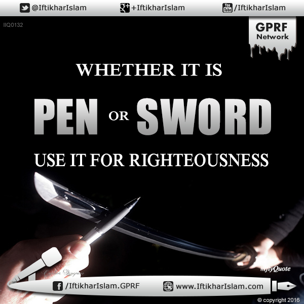 Ifty Quotes: Whether it is pen or sword use it for righteousness - Iftikhar Islam