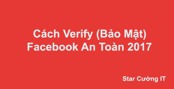 Cách Verify (Bảo Mật) Facebook Cứng 2017