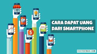 Cara Dapat Uang Cuma Modal Dari Smartphone