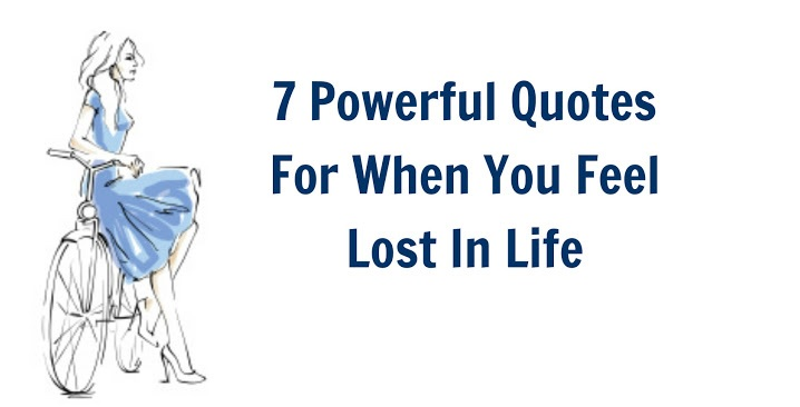 7 Powerful Quotes For When You Feel Lost In Life