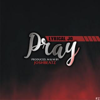 MUSIC: LYRICAL JO – PRAY