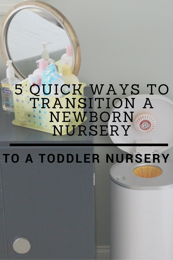 5 Quick Ways to Transition A Newborn Nursery Into A Toddler Nursery
