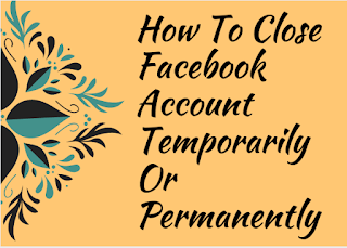 How to close Facebook account temporarily or permanently