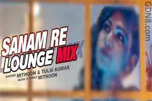 Sanam Re Lounge Mix - Tulsi Kumar & Mithoon
