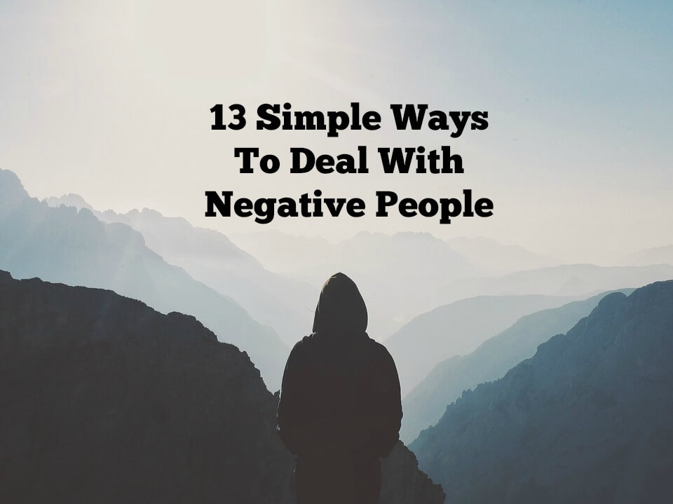 13 Simple Ways To Deal With Negative People
