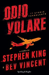 Odio volare 17 storie turbolente di Stephen King e Ben Vincent