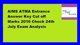 AIMS ATMA Entrance Answer Key Cut off Marks 2016 Check 24th July Exam Analysis