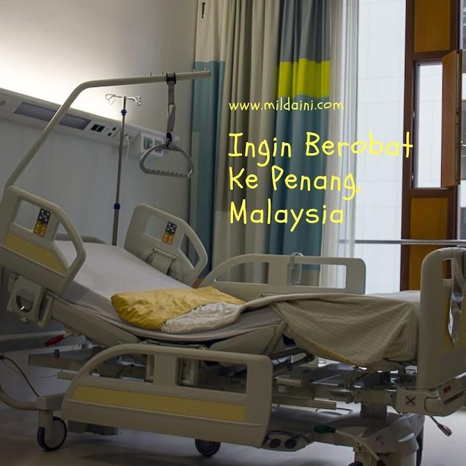 Ingin Berobat Ke Penang , Malaysia