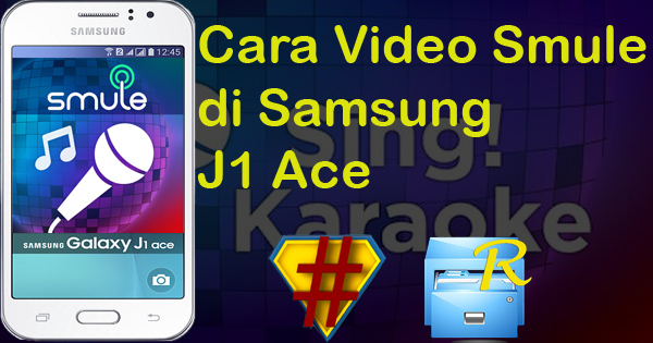 Cara Video Smule di Samsung J1 Ace Berhasil 100% Tanpa PC