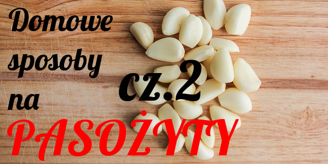 http://www.pasozytyludzkie.com.pl/2016/06/domowe-sposoby-na-pasozyty-cz2.html