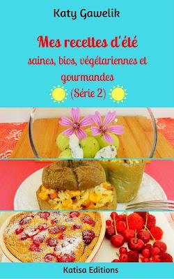 Mes recettes d'été saines, bios, végétariennes et gourmandes