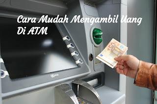 Cara mudah Mengambil Uang di ATM