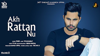 Presenting Akh rattan nu lyrics penned by TT30. Latest punjabi song Akh Raatan nu is sung by Tiger whereas music is given by Young Army
