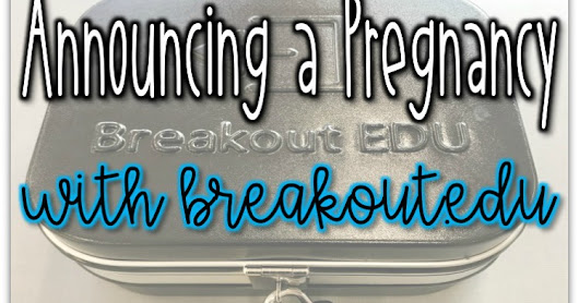 Announcing Pregnancy with a Breakout.Edu Box