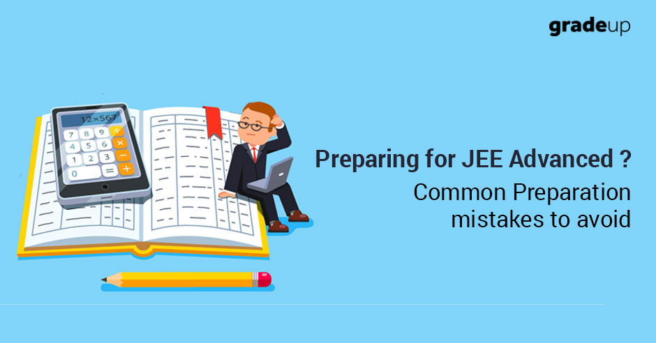 Preparing for JEE Advanced ? Common Preparation mistakes to avoid