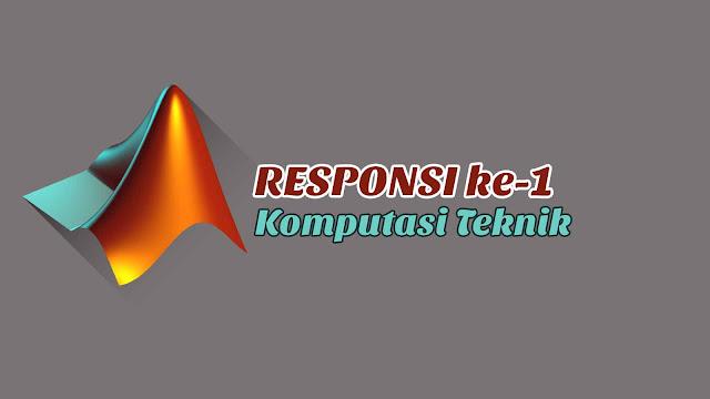 Responsi ke-1 Komputasi Teknik Disertai Jawaban