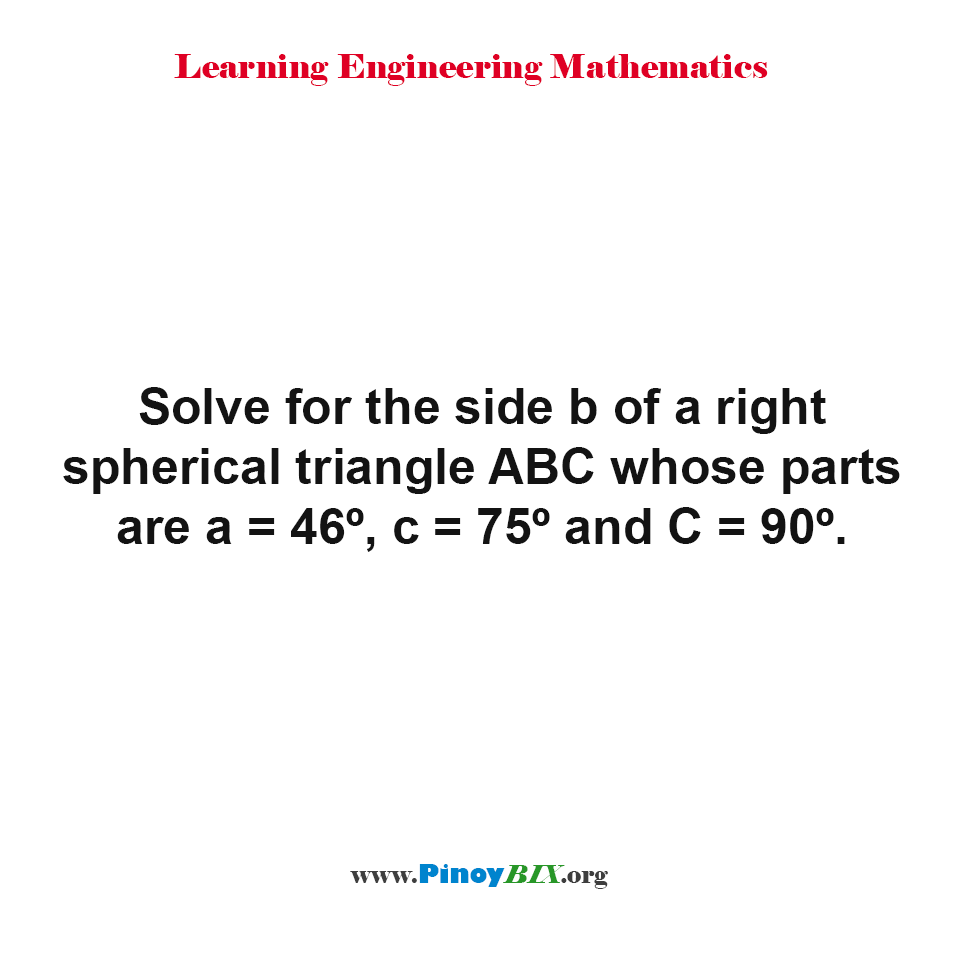 Solve for the side b of a right spherical triangle ABC