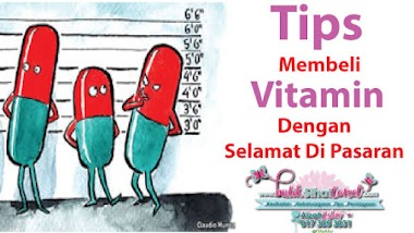 Tips Membeli Vitamin Dengan Selamat Di Pasaran