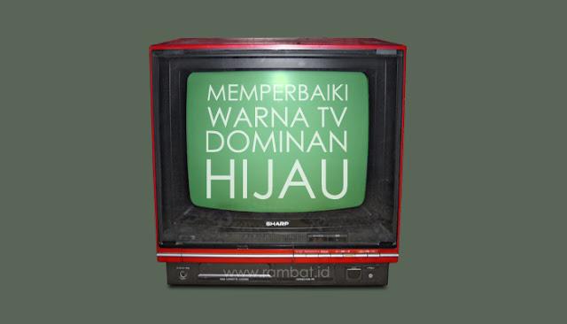 ada banyak sekali permasalahan yang kerap terjadi √ Penyebab dan Cara Memperbaiki Warna TV Dominan Hijau [BERHASIL]