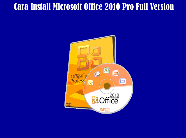 Cara Install Microsoft Office 2010 Professional Full Version Terbaru