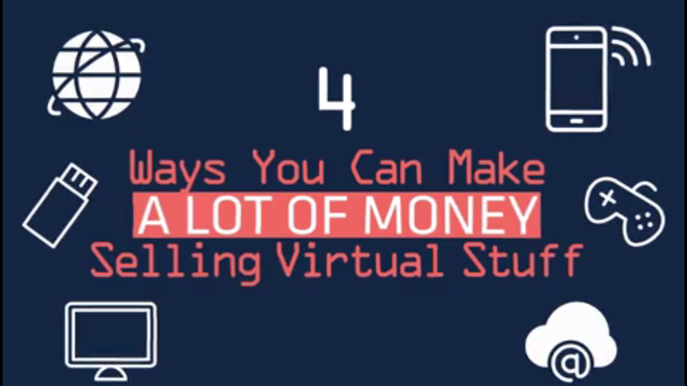 4 Ways You Can Make a Lot of Money Selling Virtual Stuff [video]