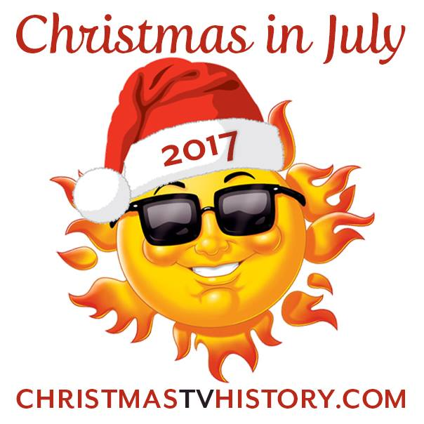 Christmas TV History: Christmas in July 2017: RECAP