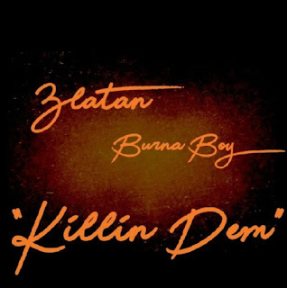 Burna boy ft Zlatan - Killing Dem