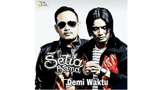 Lirik Lagu Setia Band - Demi Waktu