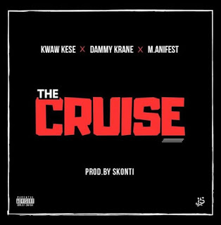 Kwaw Kese Ft. Dammy Krane & M.anifest – The Cruise (Prod. by Skonti)