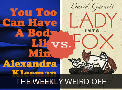 The Weekly Weird-off: Lady into Fox vs. You Too Can Have a Body Like Mine. Which book is weirder?