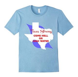 Texas Strong Come Hell or High  Water Shirt