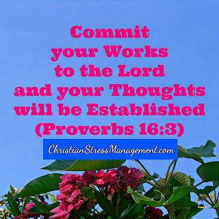 Commit your works to the Lord and your thoughts will be established. (Proverbs 16:3)