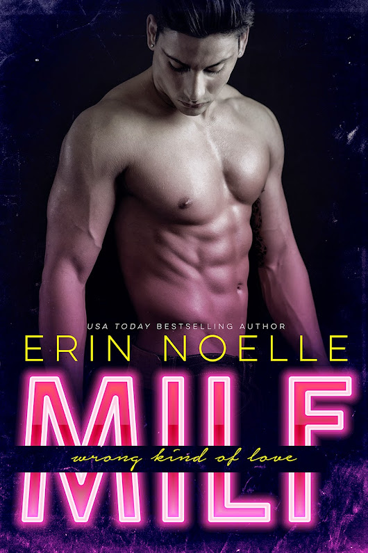 MILF: Wrong Kind of Love by Erin Noelle: Cover Reveal w/ Excerpt & Giveaway