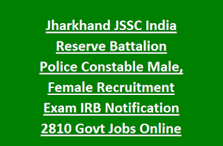 Jharkhand JSSC India Reserve Battalion Police Constable Male, Female Recruitment Exam IRB Notification 2810 Govt Jobs Online