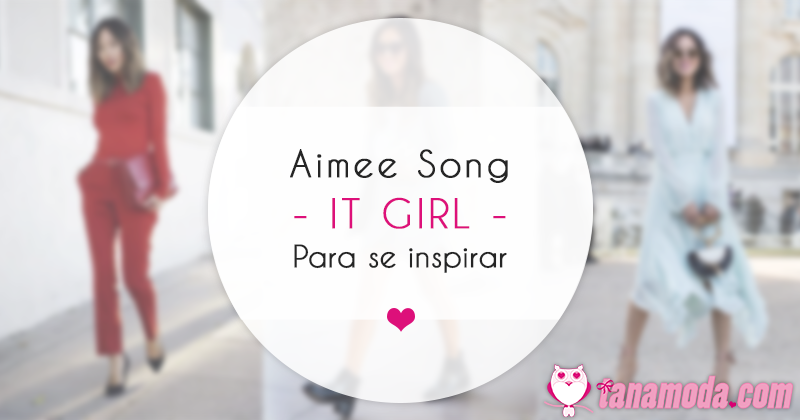 Aimee Song - It girl para se inspirar!