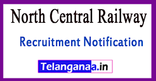 North Central Railway Recruitment Notification 2017 Last Date 09-08-2017