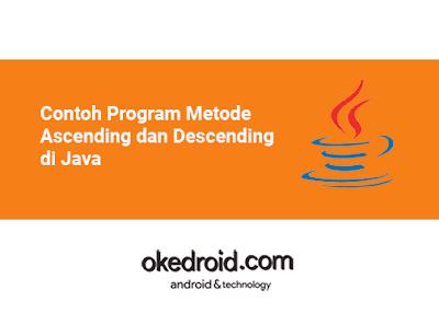 kita akan menciptakan pola jadwal metode ascending dan descending memakai bahasa pemrog Contoh Program Metode Ascending dan Descending di Java