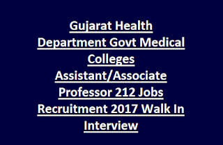 Gujarat Health Department Govt Medical Colleges Assistant/Associate Professor 212 Govt Jobs Recruitment 2017 Walk In Interview