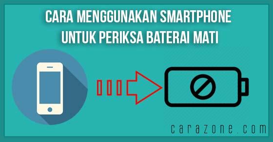 Cara Menggunakan Smartphone untuk Periksa Baterai Mati