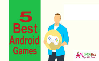 5 best android game anybuddyhelp