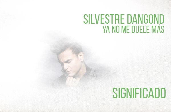 Ya No Me Duele Más significado de la canción slvestre Dangond.