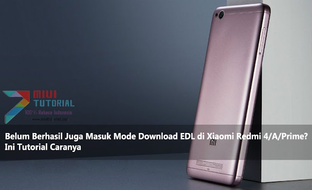 Belum Berhasil Juga Masuk Mode Download EDL di Xiaomi Redmi 4APrime Ini Tutorial Caranya