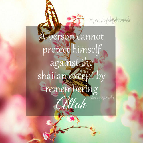 A person can't protect himself against the shaitan except by remembering Allah