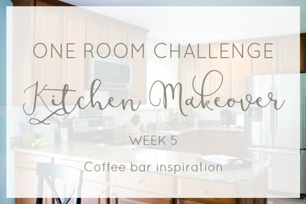 ORC kitchen makeover- Week 5 progress plus some coffee bar inspiration