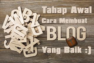 Tahap Awal Cara Membuat Blog Yang Baik